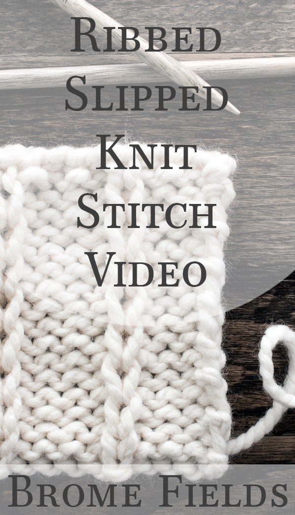 Ribbed Slipped Knit Stitch Video by Brome Fields