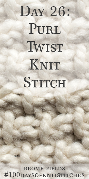 Day 26 : Purl Twist Knit Stitch : #100daysofknitstitches