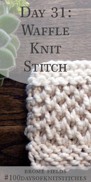 Day 31 : Waffle Knit Stitch : #100daysofknitstitches