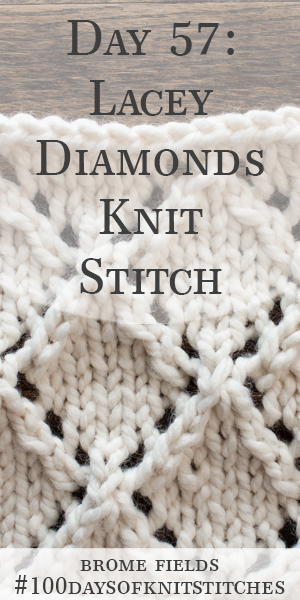 Day 57 : Lacy Diamond Knit Stitch : #100daysofknitstitches