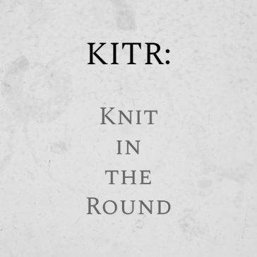 KITR : Knit In The Round {Knitting Abbreviation}