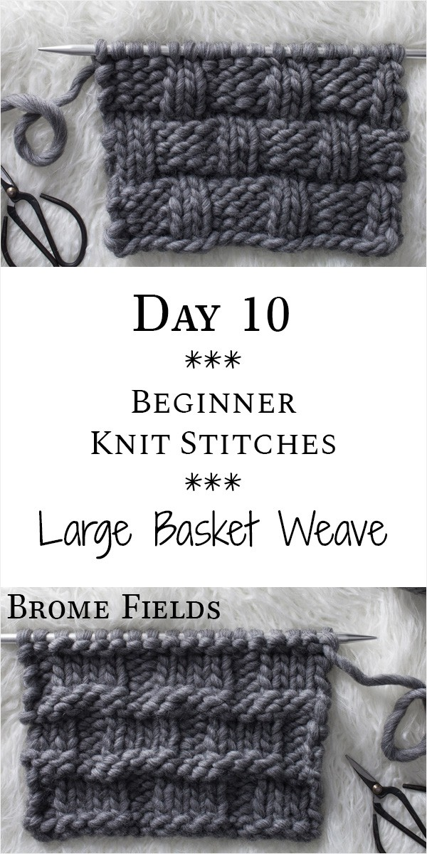 Large Basket Weave Knit Stitch : Day 10 of the 21 Days of Beginner Knit Stitches : Brome Fields
