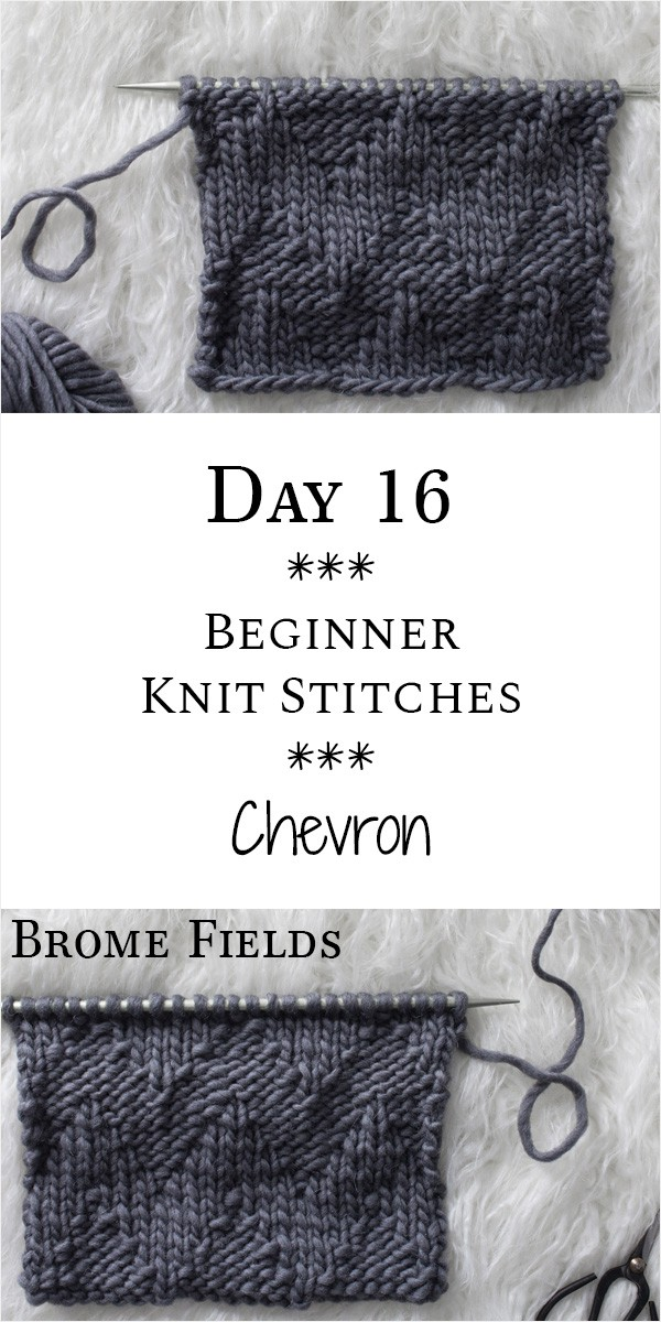 Chevron Knit Stitch : Day 16 of the 21 Days of Beginner Knit Stitches : Brome Fields