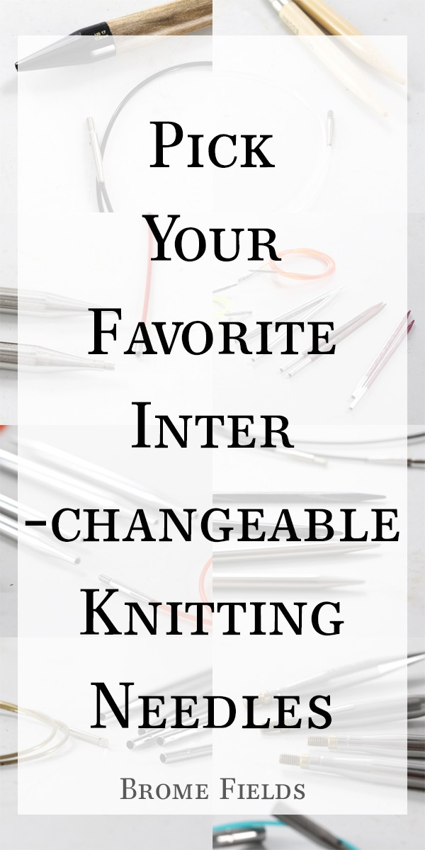 Pick Your Favorite Interchangeable Knitting Needles by Brome Fields by Brome Fields