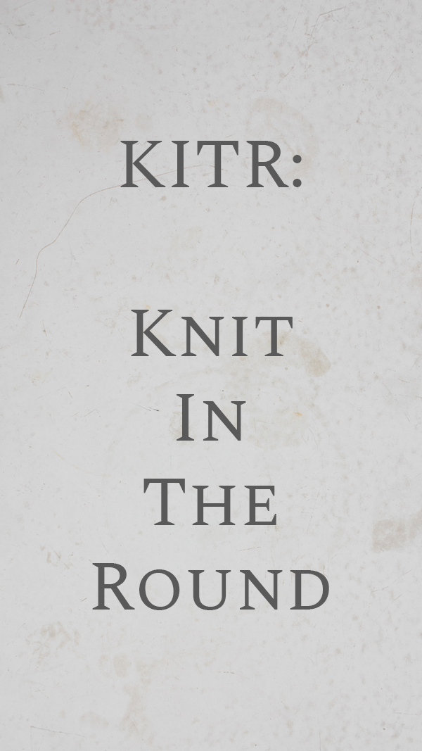 KITR : Knit In The Round {Knitting Abbreviation}