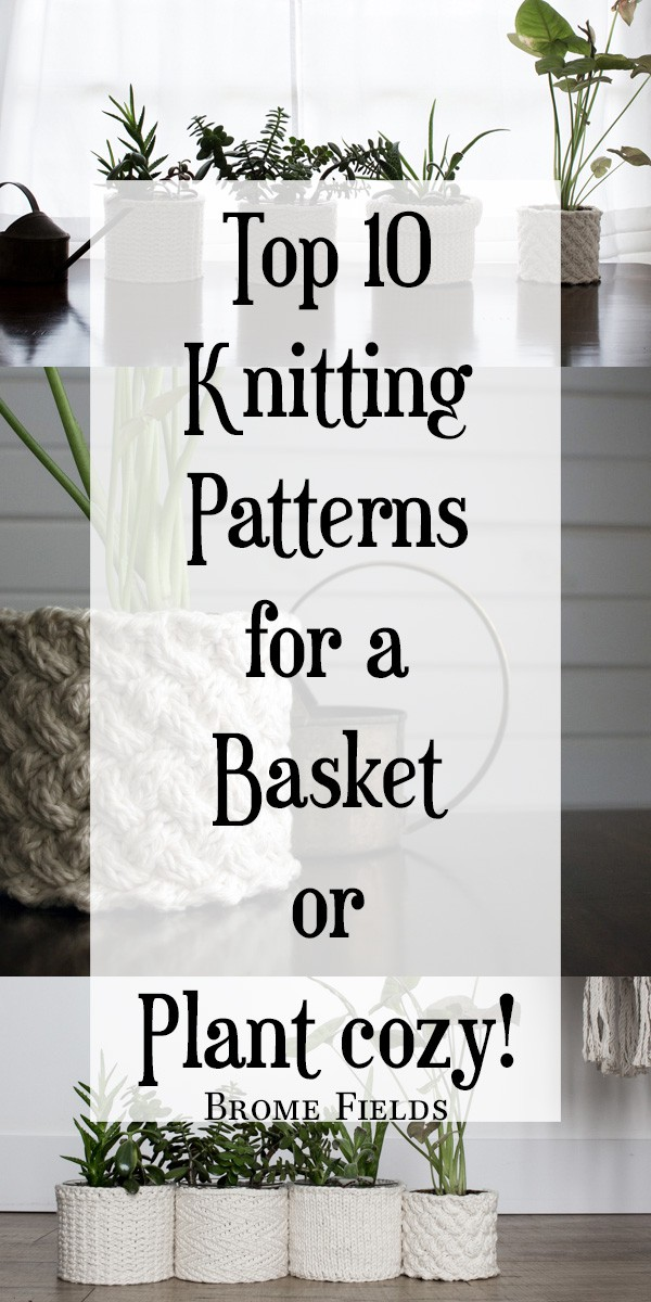Top 10 Knitting Patterns for a Basket or Plant Cozy!
