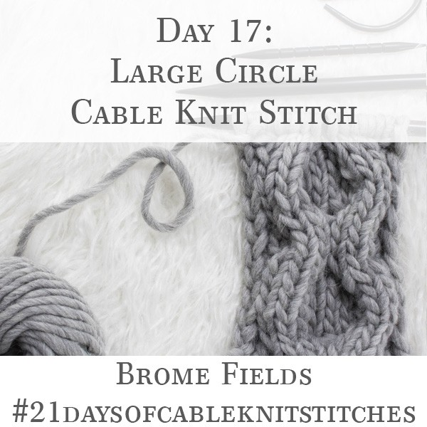 Day 17 : Large Circle Cable Knit Stitch : #21daysofcableknitstitches