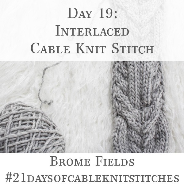 Day 19 : Interlaced Cables Knit Stitch : #21daysofcableknitstitches