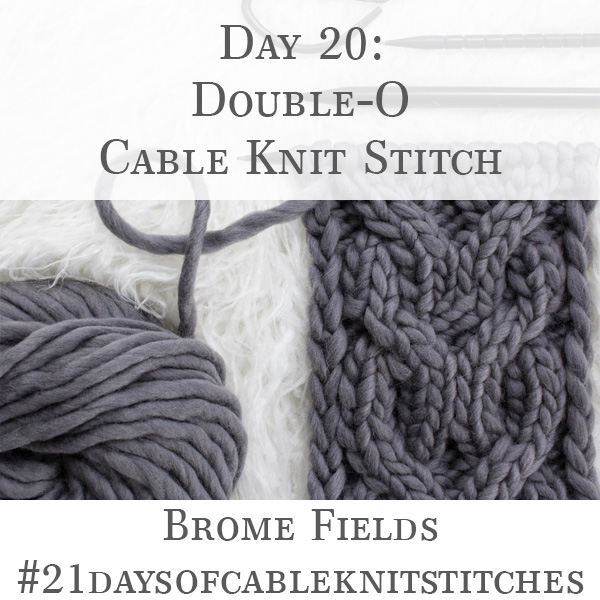 Day 20 : Double-O Cable Knit Stitch : #21daysofcableknitstitches