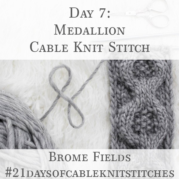 Day 7 : Medallion Cable Knit Stitch : #21daysofcableknitstitches