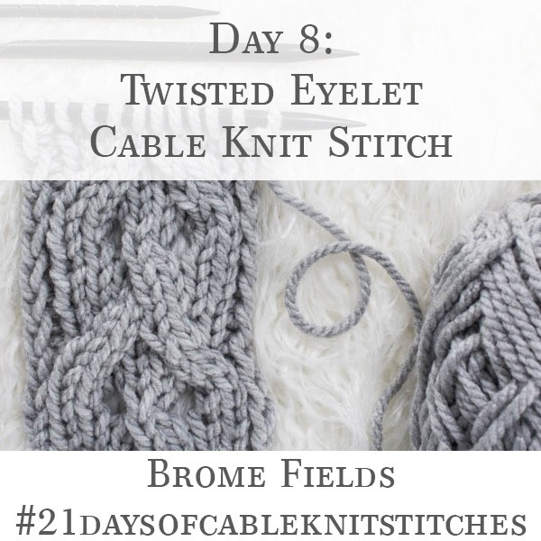 Day 8 : Twisted Eyelet Cable Knit Stitch : #21daysofcableknitstitches