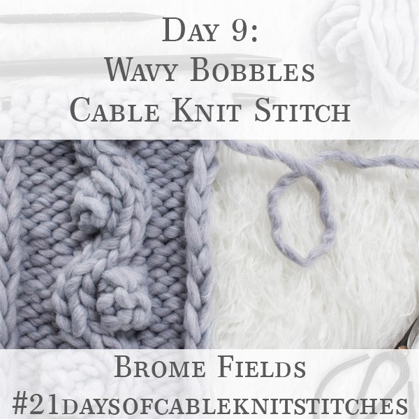 Day 9 : Wavy Bobble Cable Knit Stitch : #21daysofcableknitstitches